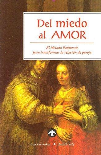 Del miedo al amor: El Método Pathwork para transformar la relación de pareja by Eva Pierrakos (2007-01-01)