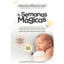 Volume 0: As Semanas Magicas: Como Estimular as Semanas de Desenvolvimento Mais Importantes Nos Primeiros 20 Meses Do Seu Bebe E Transformar Essas 1