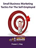 Small Business Marketing Tactics for The Self-Employed