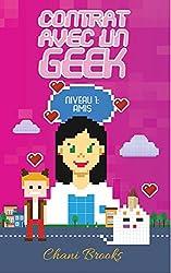 Contrat avec un Geek - Niveau 1 Amis: Une new romance geek et feel good. Passez au niveau supérieur de la comédie romantique et de la chicklit ! Tome 1 (French Edition)