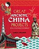 GREAT ANCIENT CHINA PROJECTS: 25 GREAT PROJECTS YOU CAN BUILD YOURSELF (Build It Yourself) (English Edition)