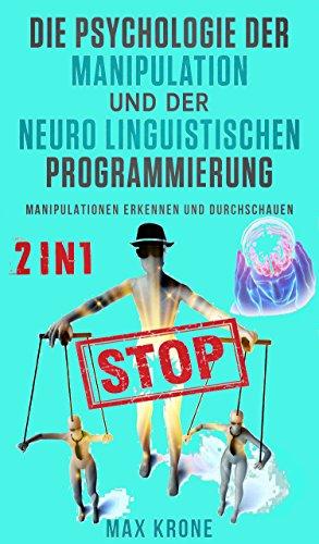 Manipulation und der Neuro Linguistischen Programmierung: Manipulationen erkennen und durchschauen ()
