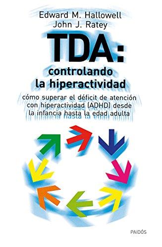 TDA: controlando la hiperactividad: Cómo superar el déficit de atención con hiperactividad (ADHD) desdes la infancia hasta la edad adulta (Spanish Edition)