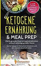 Ketogene Ernährung & Meal Prep: Wie Du gesundes Essen zeitsparend zubereitest und auch unterwegs genießen kannst - Mit der ketogenen Diät schnell ... (GRATIS: 14 Tage Online Ernährungsberatung)