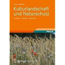 Kulturlandschaft und Naturschutz: Probleme-Konzepte-Ökonomie