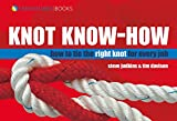 Knot Know-How: How to Tie the Right knot for every job: A New Approach to Mastering Knots and Splices (Wiley Nautical)