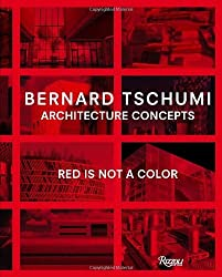 Bernard Tschumi: Architecture Concepts: Red is Not a Color: Architectural Concepts by Bernard Tschumi (2012-10-30)