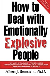 How to Deal with Emotionally Explosive People by Albert J. Bernstein (2002-12-09)