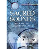 Sacred Sounds Transformation Through Music and Word by Andrews, Ted ( Author ) ON Aug-31-1992, Paperback - Ted Andrews