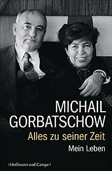 Alles zu seiner Zeit: Mein Leben (Autobiografien) von [Gorbatschow, Michail]