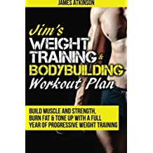 Jim's Weight Training & Bodybuilding Workout Plan: Build muscle and strength, burn fat & tone up with a full year of progressive weight training ... year of progressive weight training workouts by James Atkinson (2015-04-29)