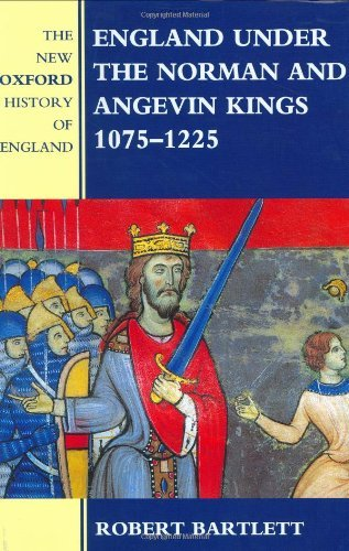 England under the Norman and Angevin Kings: 1075-1225 (New Oxford History of England) by Robert Bartlett (2000-01-27)