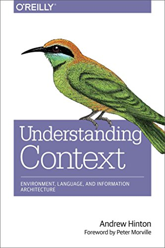 [(Understanding Context : Environment, Language, and Information Architecture)] [By (author) Andrew Hinton] published on (February, 2015)