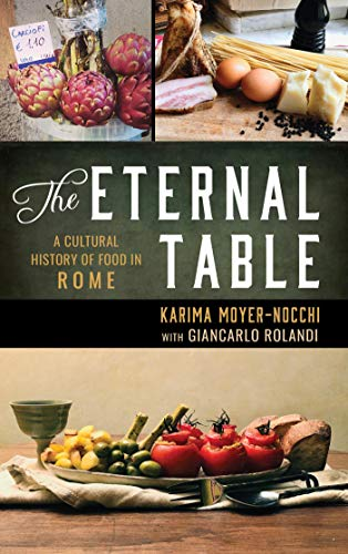 The Eternal Table: A Cultural History of Food in Rome (Big City Food Biographies) (English Edition)