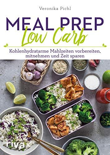 Meal Prep Low Carb: Kohlenhydratarme Mahlzeiten vorbereiten, mitnehmen und Zeit sparen -