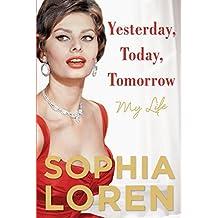 Yesterday Today Tomorrow (Thorndike Press Large Print Biography) Lrg edition by Loren, Sophia (2015) Hardcover