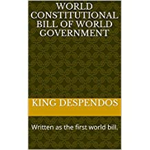 World constitutional bill of world government: Written as the first world bill. (English Edition)
