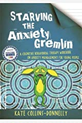 Starving the Anxiety Gremlin: A Cognitive Behavioural Therapy Workbook on Anxiety Management for Young People (Gremlin and Thief CBT Workbooks) Paperback