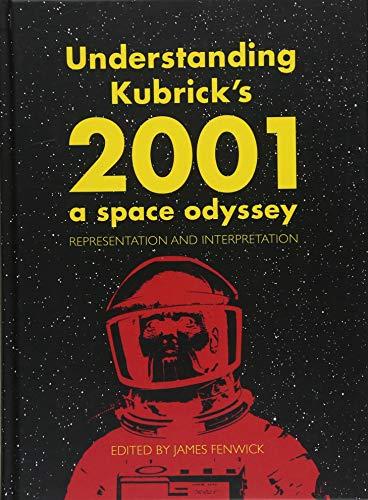 Understanding Kubrick's 2001: A Space Odyssey: Representation and Interpretation