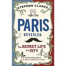 Paris Revealed by Stephen Clarke (2012-03-01)