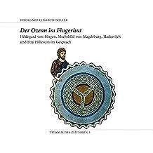 Der Ozean im Fingerhut: Hildegard von Bingen, Mechthid von Magdeburg, Hadewijch und Etty Hillesum im Gespräch (Trilogie des Zeitlosen)