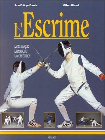 L'Escrime : La Technique - La Pratique - La Compétition de Parade, Jean-Philippe (2000) Cartonné