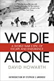 We Die Alone: A WW II Epic of Escape and Endurance