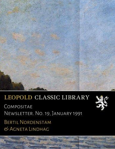Compositae Newsletter. No. 19, January 1991 por Bertil Nordenstam