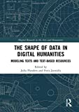 The Shape of Data in Digital Humanities: Modeling Texts and Text-based Resources (Dig...