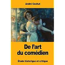 De l'art du comédien: Étude historique et critique