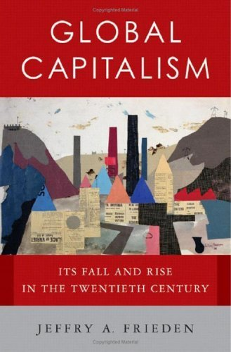 Global Capitalism: Its Fall and Rise in the Twentieth Century by Jeffry A. Frieden (2006-01-17)