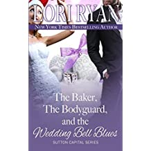 The Baker, the Bodyguard, and the Wedding Bell Blues: Volume 6 (The Sutton Capital Series) by Lori Ryan (2014-12-15)