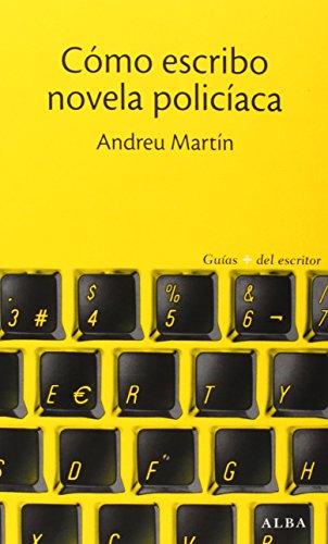 Cómo Escribo Novela Policíaca (Guías + del escritor) por Andreu Martín Farrero