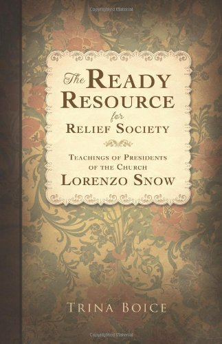 The Ready Resource for Relief Society: Teachings of Presidents of the Church: Lorenzo Snow by Trina Boice (2012-11-13)