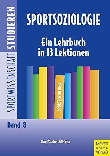 Sportsoziologie: Ein Lehrbuch in 13 Lektionen (Sportwissenschaft studieren 8)