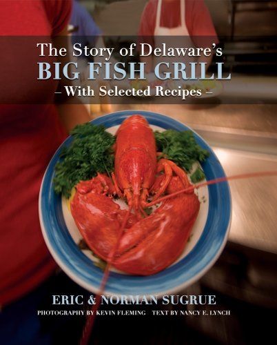 The Story of Delaware's Big Fish Grill by Eric & Norman Sugrue, Nancy E. Lynch (2007) Hardcover