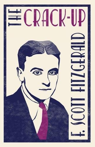 The Crack-up (Alma Classics) por F. Scott Fitzgerald