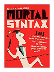 Mortal Syntax: 101 Language Choices That Will Get You Clobbered by the Grammar Snobs-Even If y Ou're Right