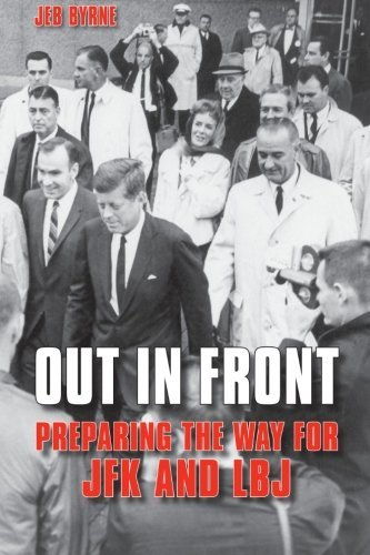 Out in Front: Preparing the Way for JFK and LBJ (Excelsior Editions) by Jeb Byrne (2010-02-19)
