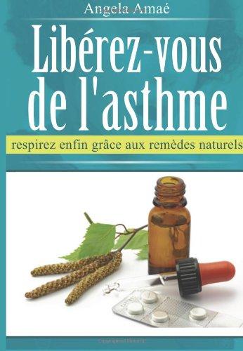 Liberez-vous de l'asthme: respirez enfin grâce aux remèdes naturels