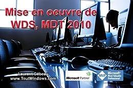 WDS et MDT 2010: Déploiement de Windows 7 SP1 et Office 2010 par [Gébeau, Laurent]