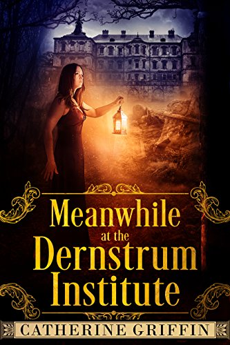 Book cover image for Meanwhile, at the Dernstrum Institute...