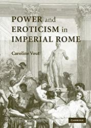 [Power and Eroticism in Imperial Rome] (By: Caroline Vout) [published: April, 2007]