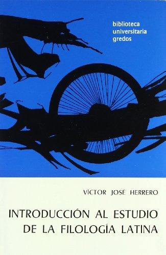 Introduccion al estudio filologia latina (VARIOS GREDOS) por Víctor José Herrero