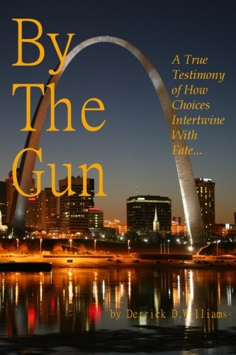 By The Gun: A True Testimony of How Choices Intertwine With Fate por Derrick D. Williams
