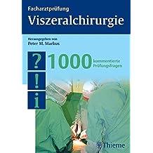 Facharztprüfung Viszeralchirurgie: 1000 kommentierte Prüfungsfragen (Reihe, FACHARZTPRÜFUNGSREIH)