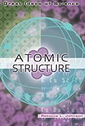 Atomic Structure (Great Ideas of Science) by Rebecca L. Johnson (2007-09-01)