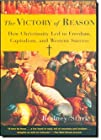 The Victory of Reason - How Christianity Led to Freedom, Capitalism, and Western Success