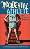 Accidental Athlete: A Funny Thing Happened on the Way to Middle Age