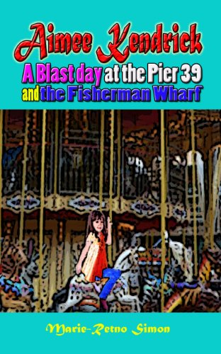 Aimee Kendrick - A Blast Day at the Pier 39 and the Fisherman Wharf (English Edition)